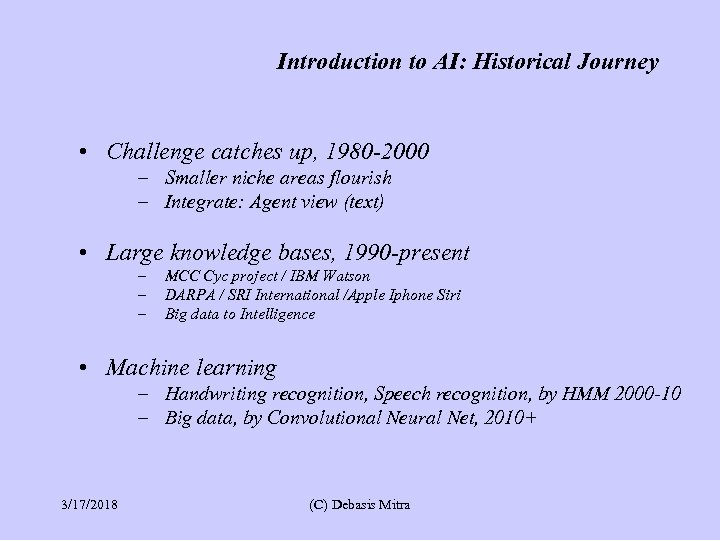 Introduction to AI: Historical Journey • Challenge catches up, 1980 -2000 – Smaller niche