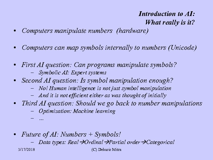 Introduction to AI: What really is it? • Computers manipulate numbers (hardware) • Computers