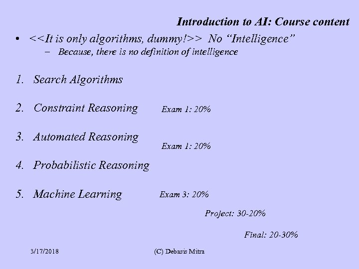 """Introduction to AI: Course content • <<It is only algorithms, dummy!>> No """"Intelligence"""" –"""