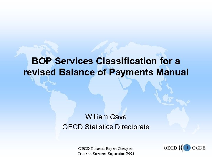 BOP Services Classification for a revised Balance of Payments Manual William Cave OECD Statistics