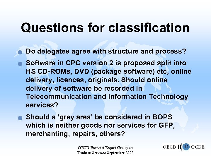 Questions for classification n Do delegates agree with structure and process? Software in CPC