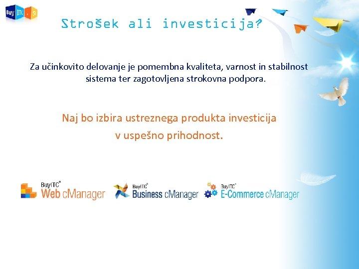 Strošek ali investicija? Za učinkovito delovanje je pomembna kvaliteta, varnost in stabilnost sistema ter