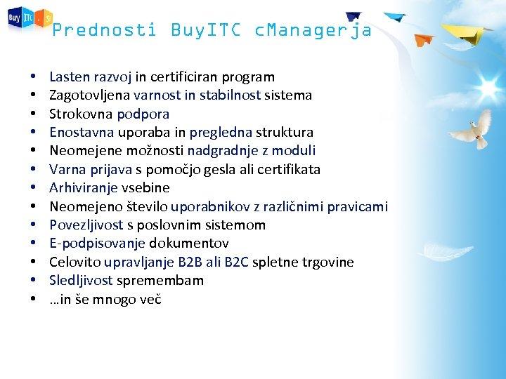 Prednosti Buy. ITC c. Managerja • • • • Lasten razvoj in certificiran program