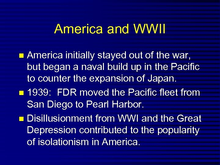 America and WWII America initially stayed out of the war, but began a naval