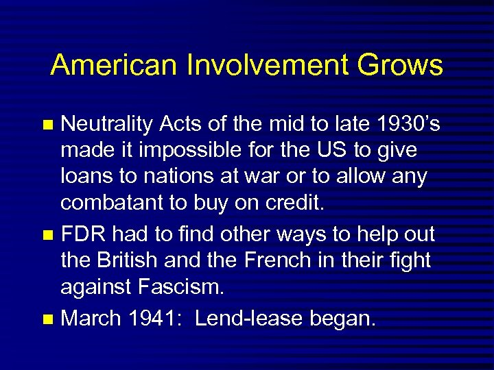American Involvement Grows Neutrality Acts of the mid to late 1930's made it impossible