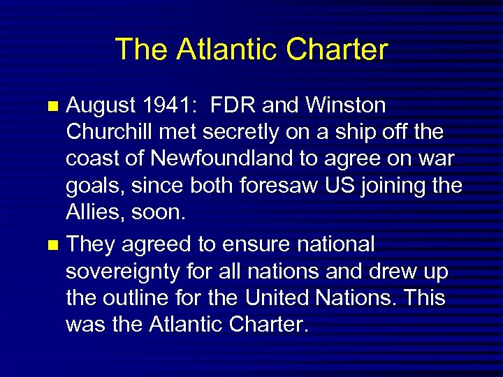 The Atlantic Charter August 1941: FDR and Winston Churchill met secretly on a ship