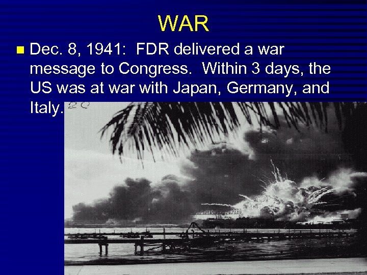 WAR Dec. 8, 1941: FDR delivered a war message to Congress. Within 3 days,