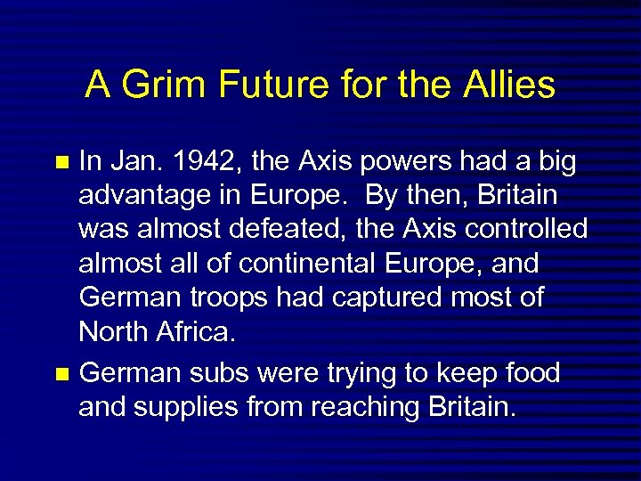 A Grim Future for the Allies In Jan. 1942, the Axis powers had a