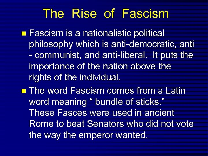 The Rise of Fascism is a nationalistic political philosophy which is anti-democratic, anti -