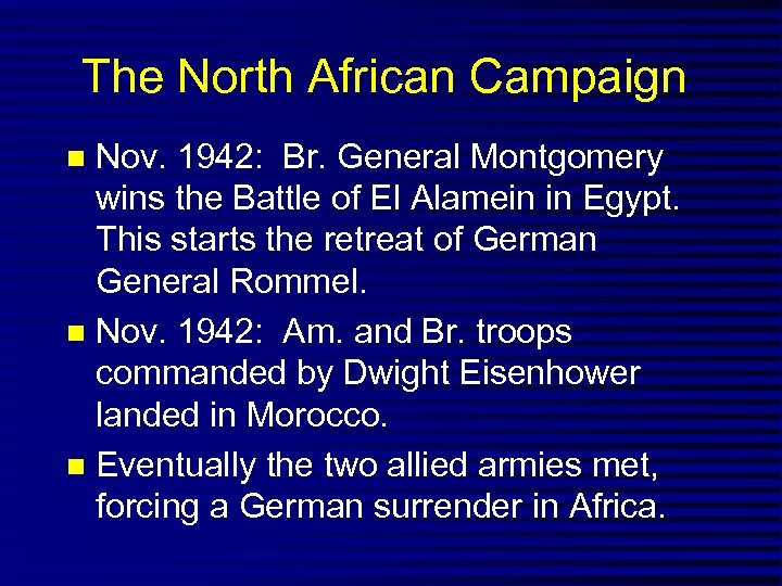The North African Campaign Nov. 1942: Br. General Montgomery wins the Battle of El