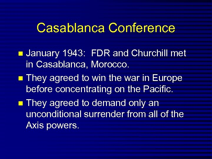 Casablanca Conference January 1943: FDR and Churchill met in Casablanca, Morocco. They agreed to