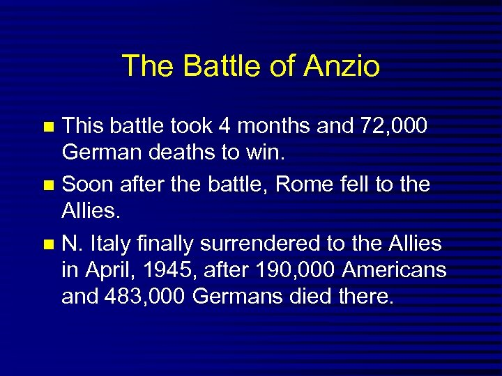 The Battle of Anzio This battle took 4 months and 72, 000 German deaths