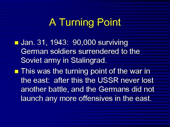 A Turning Point Jan. 31, 1943: 90, 000 surviving German soldiers surrendered to the