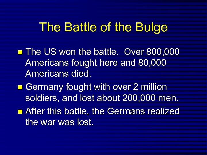 The Battle of the Bulge The US won the battle. Over 800, 000 Americans