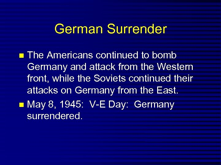 German Surrender The Americans continued to bomb Germany and attack from the Western front,