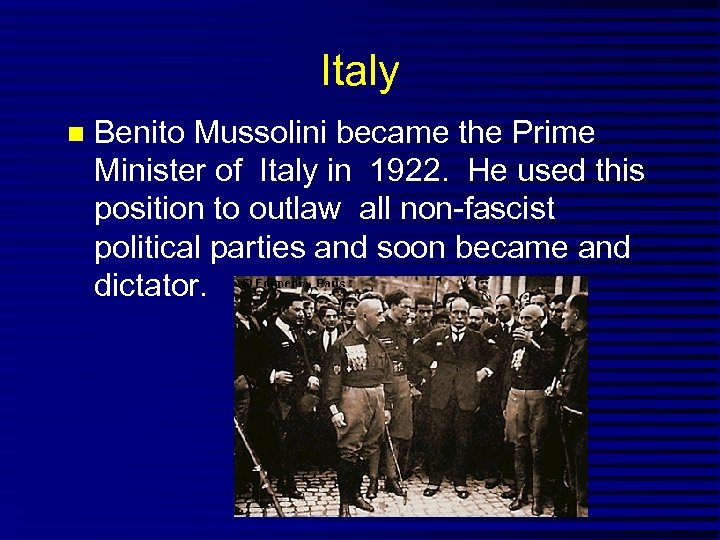 Italy Benito Mussolini became the Prime Minister of Italy in 1922. He used this