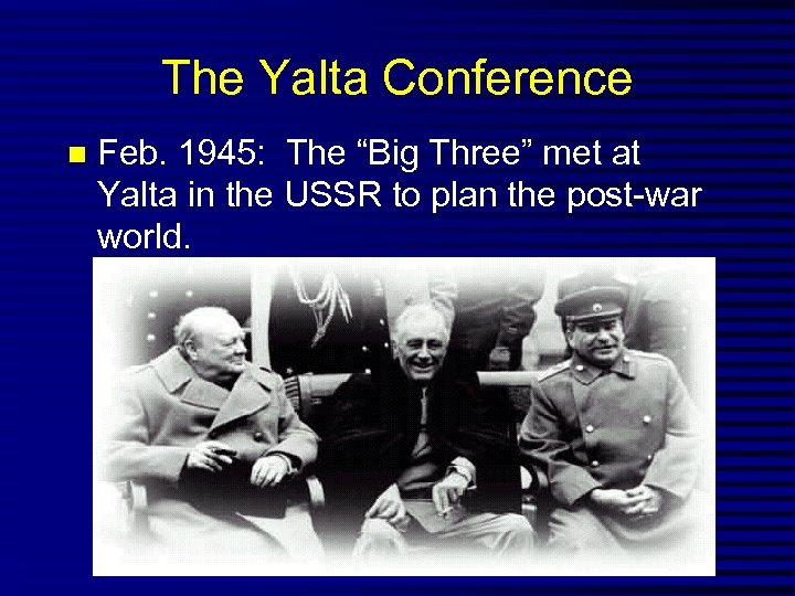 "The Yalta Conference Feb. 1945: The ""Big Three"" met at Yalta in the USSR"