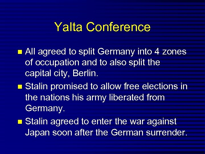 Yalta Conference All agreed to split Germany into 4 zones of occupation and to