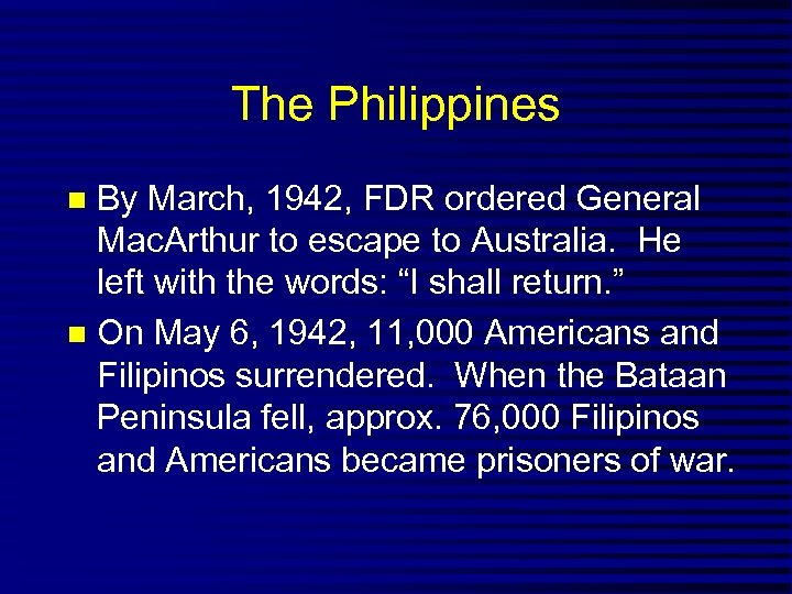 The Philippines By March, 1942, FDR ordered General Mac. Arthur to escape to Australia.