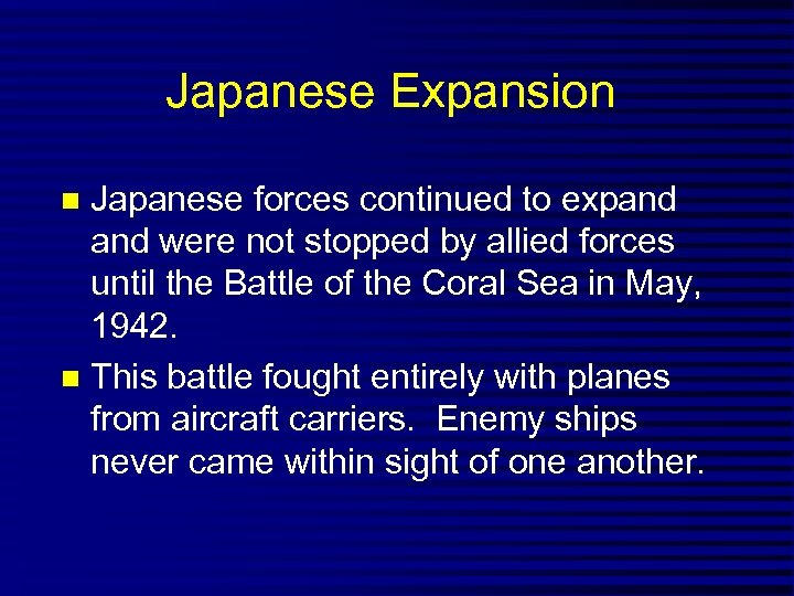 Japanese Expansion Japanese forces continued to expand were not stopped by allied forces until