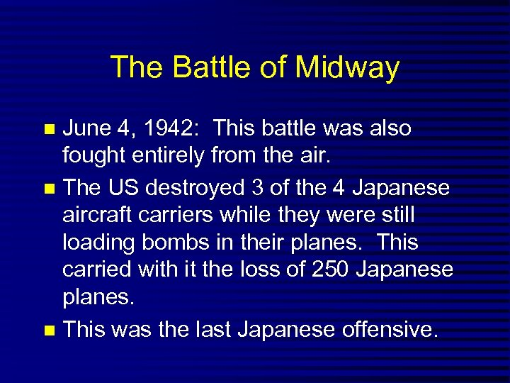 The Battle of Midway June 4, 1942: This battle was also fought entirely from