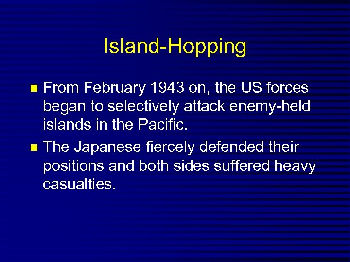 Island-Hopping From February 1943 on, the US forces began to selectively attack enemy-held islands