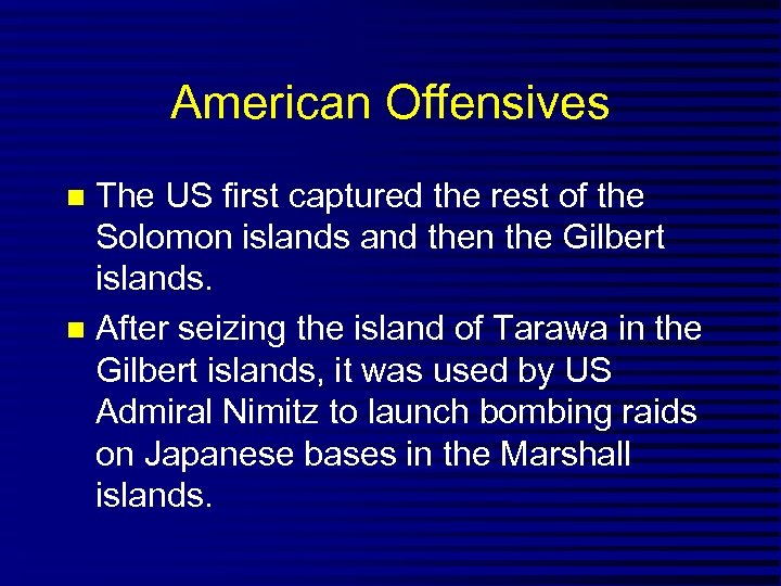 American Offensives The US first captured the rest of the Solomon islands and then