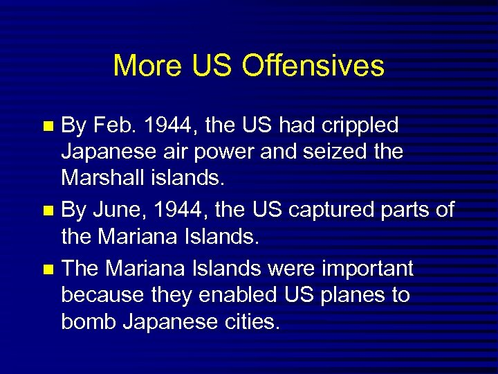 More US Offensives By Feb. 1944, the US had crippled Japanese air power and