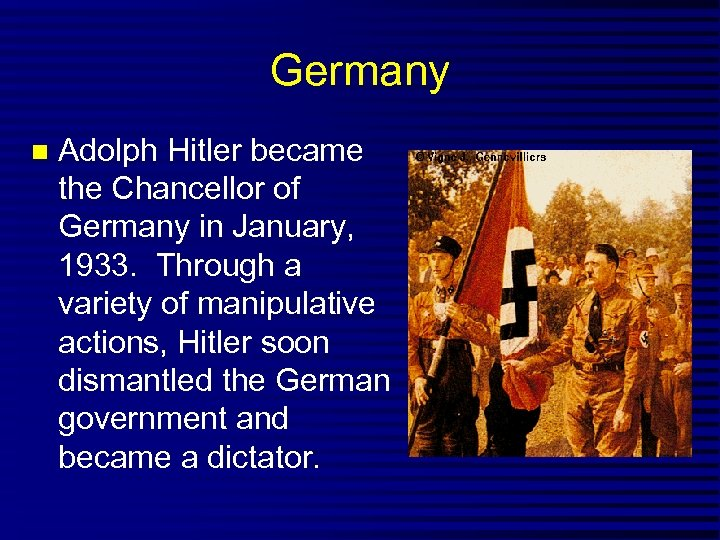 Germany Adolph Hitler became the Chancellor of Germany in January, 1933. Through a variety