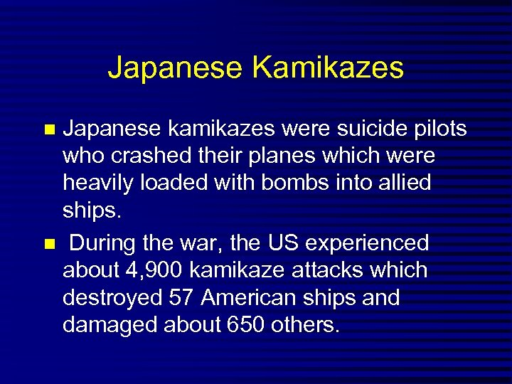 Japanese Kamikazes Japanese kamikazes were suicide pilots who crashed their planes which were heavily