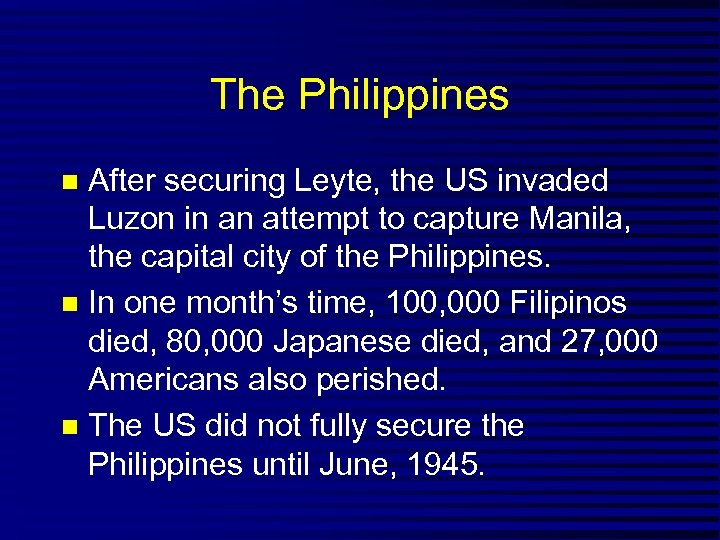 The Philippines After securing Leyte, the US invaded Luzon in an attempt to capture