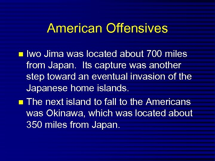 American Offensives Iwo Jima was located about 700 miles from Japan. Its capture was