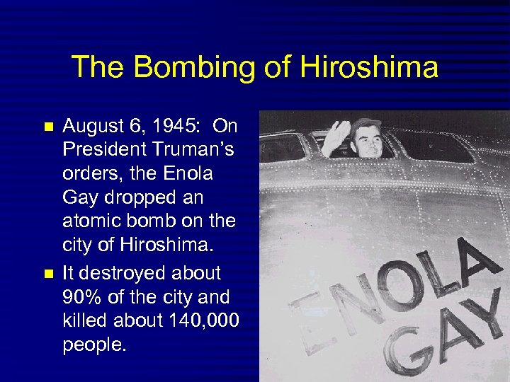 The Bombing of Hiroshima August 6, 1945: On President Truman's orders, the Enola Gay