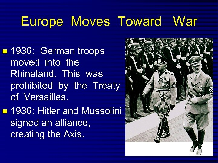 Europe Moves Toward War 1936: German troops moved into the Rhineland. This was prohibited