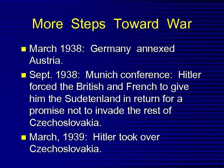 More Steps Toward War March 1938: Germany annexed Austria. Sept. 1938: Munich conference: Hitler