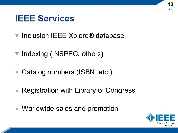 13 (64) IEEE Services Inclusion IEEE Xplore® database Indexing (INSPEC, others) Catalog numbers (ISBN,