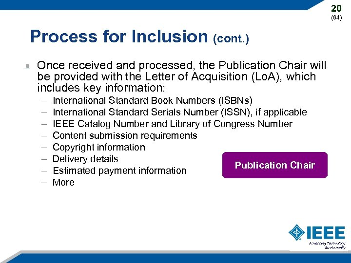 20 (64) Process for Inclusion (cont. ) Once received and processed, the Publication Chair