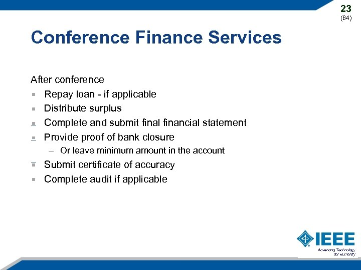 23 (64) Conference Finance Services After conference Repay loan - if applicable Distribute surplus