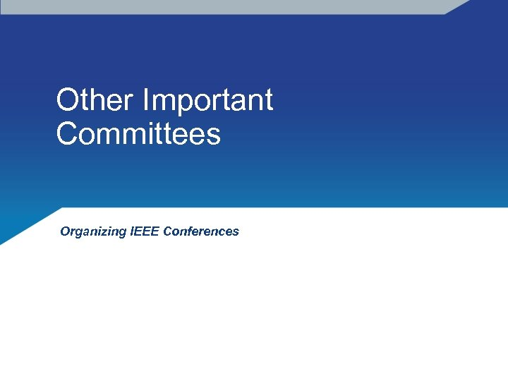 Other Important Committees Organizing IEEE Conferences