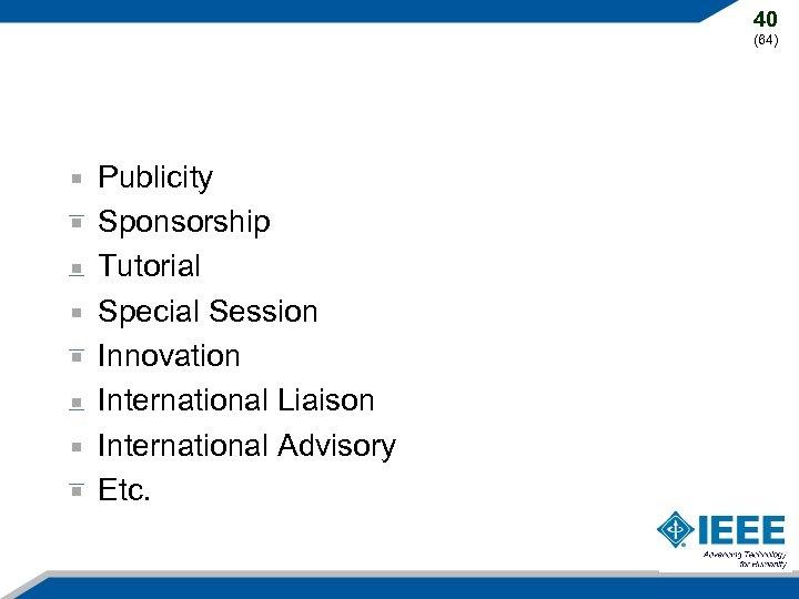 40 (64) Publicity Sponsorship Tutorial Special Session Innovation International Liaison International Advisory Etc.