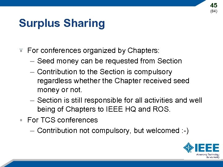 45 (64) Surplus Sharing For conferences organized by Chapters: – Seed money can be