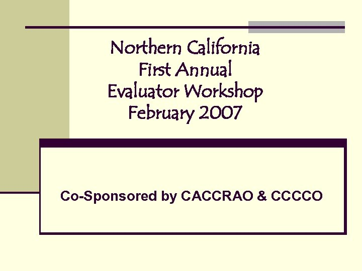 Northern California First Annual Evaluator Workshop February 2007 Co-Sponsored by CACCRAO & CCCCO