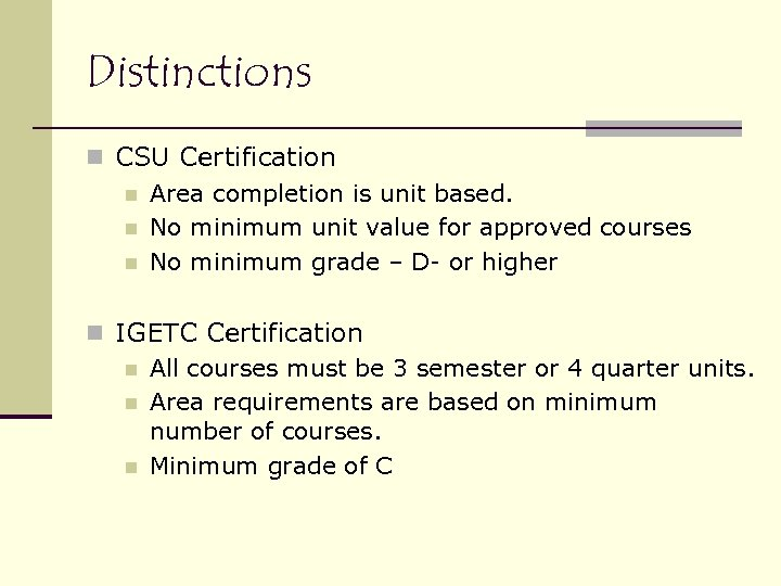 Distinctions n CSU Certification n Area completion is unit based. n No minimum unit