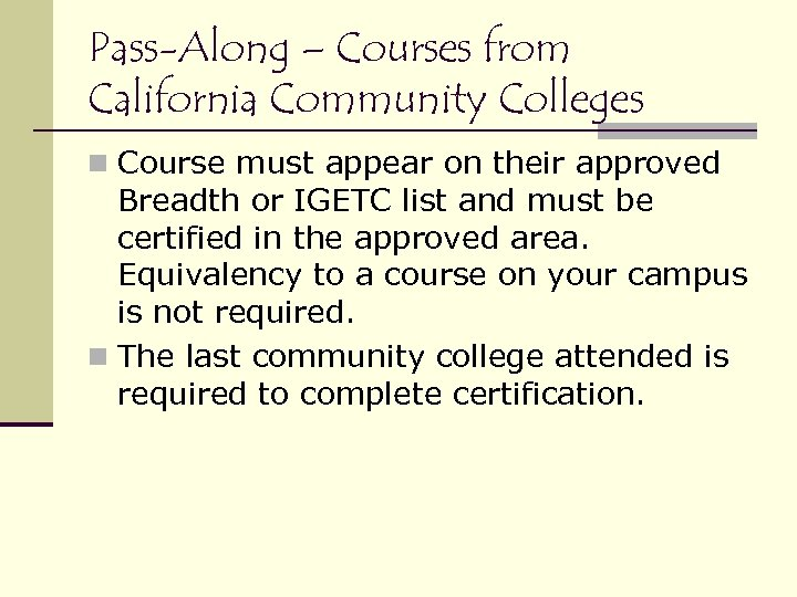 Pass-Along – Courses from California Community Colleges n Course must appear on their approved