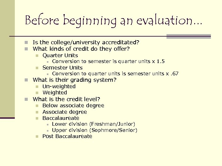 Before beginning an evaluation. . . n Is the college/university accreditated? n What kinds