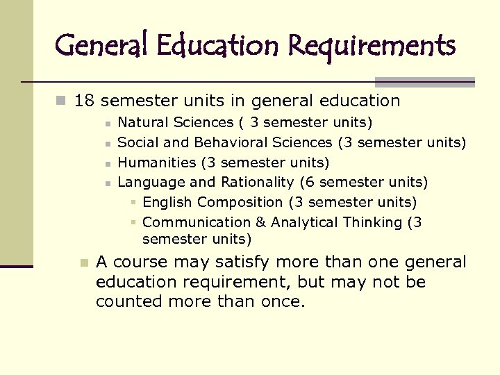 General Education Requirements n 18 semester units in general education n n Natural Sciences