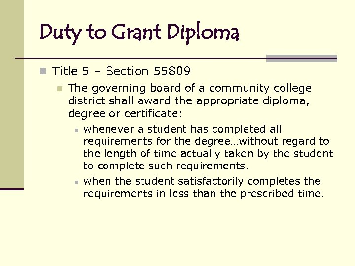 Duty to Grant Diploma n Title 5 – Section 55809 n The governing board
