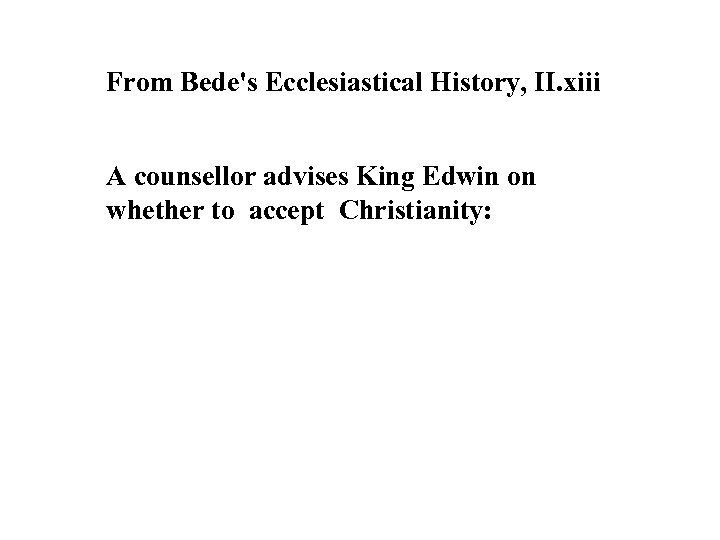 From Bede's Ecclesiastical History, II. xiii A counsellor advises King Edwin on whether to