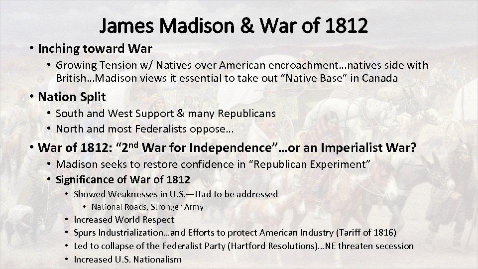 James Madison & War of 1812 • Inching toward War • Growing Tension w/