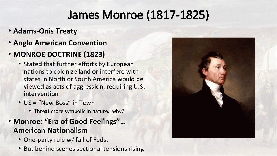 James Monroe (1817 -1825) • Adams-Onis Treaty • Anglo American Convention • MONROE DOCTRINE